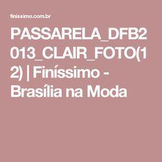 PASSARELA_DFB2013_CLAIR_FOTO(12) | Finíssimo - Brasília na Moda