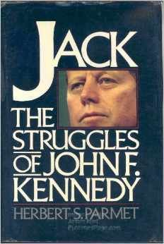 Jack- The Struggles of John F. Kennedy by Herbert S. Parmet http://www.bookscrolling.com/the-best-books-to-learn-about-president-john-f-kennedy/