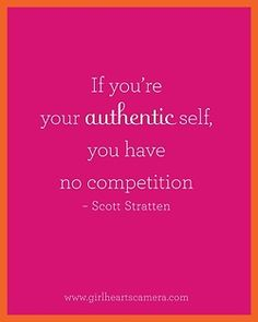 If you're your authentic self, you have no competition ~Scott Stratten, UnMarketing #gbsmm