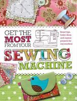 Get the most from your sewing machine : [smart tips, funky ideas and original projects for any machine] : Elliot, Marion. : Book, Regular Print Book : Toronto Public Library