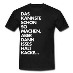 Spreadshirt Herren Das kannste schon so machen, aber dann isses halt T-Shirt: Amazon.de: Bekleidung
