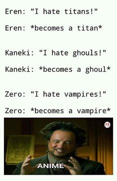 Attack on titan, tokyo ghoul, and vampire knight. Anime Meme, Otaku Anime, Anime Manga, Logic Memes, Funny Memes, Jokes, Anime English, Otaku Problems, Otaku Issues