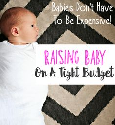 Many times I've heard the complaint, babies are expensive. In my opinion raising a baby doesn't have to break the bank. Raising baby on a tight budget IS...