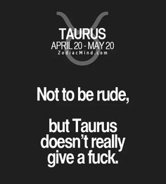 Not to be rude, but a Taurus doesn't really give a fuck. Taurus Memes, Taurus Quotes, Zodiac Quotes, Zodiac Facts, Quotes Quotes, Astrology Taurus, Zodiac Signs Taurus, Taurus Woman, Taurus And Gemini