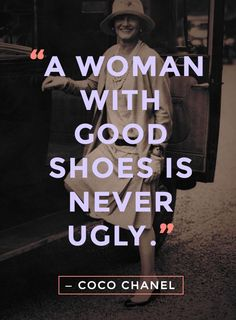 """20 Best Coco Chanel Quotes About Fashion, Life, and True Style """"A woman with good shoes is never ugly."""" - Coco Chanel""""A woman with good shoes is never ugly. Great Quotes, Quotes To Live By, Me Quotes, Funny Quotes, Inspirational Quotes, Style Quotes, Quotes About Style, Quotes About Spring, Quotes On Life"""