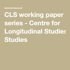 CLS working paper series - Centre for Longitudinal Studies