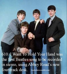 Beatles Fact #610 - I Want to Hold Your Hand was the first Beatles song to be recorded in stereo, using Abbey Road's new four-track desk.