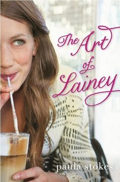 The Art of Lainey by Paula Stokes | Publisher: HarperTeen | Publication Date: May 20, 2014 | #YA Contemporary