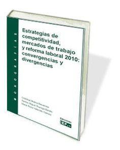 Estrategias de competitividad, mercados de trabajo y reforma laboral 2010: convergencias y divergencias Socialism, Social Security, Law, Libros