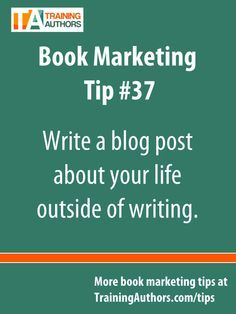 Write a blog post about your life outside of writing. #BookMarketing