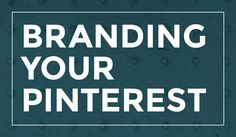 How to Brand Your Pinterest Profile
