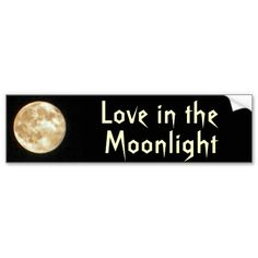 Love in the Moonlight Bumper Sticker #love #moon #lunar  #bumperstickers #zazzle #petspower