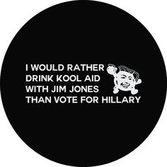 Drink Kool-Aid with Jim Jones or Vote For Hillary | Election Trump Decal Sticker Bumpersticker – Stickit! Stickers & Decals