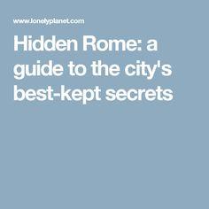 Hidden Rome: a guide to the city's best-kept secrets