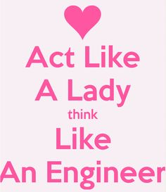 Act like a Lady think like an Engineer - Studying Motivation Civil Engineering Quotes, Engineering Humor, Chemical Engineering, Engineering Girls, Transportation Engineering, Robotics Engineering, Design Jobs, Physics Humor, Funny School Jokes