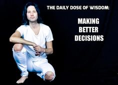 The Daily Dose Of Wisdom: Making Better Decisions https://www.facebook.com/Niels-Koschoreck-Worldwide-772485606288676/