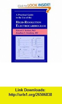 A Practical Guide to the Use of the High-Resolution Electrocardiogram (9780879934453) Edward Berbari, Jonathan Steinberg , ISBN-10: 087993445X  , ISBN-13: 978-0879934453 ,  , tutorials , pdf , ebook , torrent , downloads , rapidshare , filesonic , hotfile , megaupload , fileserve