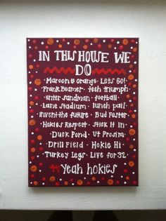 """Virginia Tech """"In This House We Do..."""" painted canvas - $25 can the last line say - Let's Go HOKIES!"""