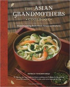 The Asian Grandmothers Cookbook: Home Cooking from Asian American Kitchens: Patricia Tanumihardja: 9781570617522: Amazon.com: Books