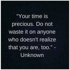 """""""Your time is precious. Do not waste it on anyone who doesn't realize that you are, too. Sorry Quotes, Apj Quotes, Writing Quotes, Motivational Quotes For Life, Meaningful Quotes, Daily Quotes, Wisdom Quotes, Quotes To Live By, Best Quotes"""
