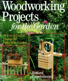wood projects   Woodworking Projects for the Garden: 40 Fun & Useful Things for Folks ...
