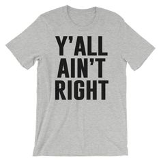 Y'all Ain't Right Shirt - Available in t-shirts, hoodies and sweatshirts! - Thug Life Styles