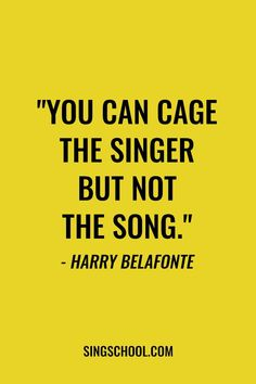 "You can cage the singer but not the song"" - Harry Belafonte popular song quotes - Popular Quotes Singing Quotes, Singing Lessons, Singing Tips, Lyric Quotes, Motivational Quotes, Life Quotes, Inspirational Quotes, Quotes Quotes, Popular Song Quotes"