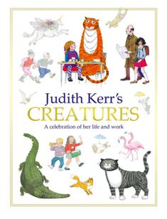 Judith Kerr's Creatures: A Celebration of the Life and Work of Judith Kerr by Judith Kerr - Hardcover Book Writer, 90th Birthday, Children's Literature, Second Child, The Life, Textile Design, Childrens Books, Illustration, Books To Read