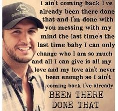 Luke Bryan ~ Been there done that Song Quotes, Music Quotes, Luke Bryan Lyrics, Im Done With You, Touching You, Music Lyrics, Country Music, Stuff To Do, Comebacks