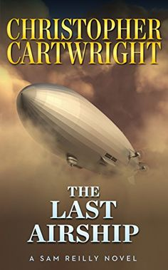 The Last Airship (Sam Reilly Book by [Cartwright, Christopher] Thriller Books, Mystery Thriller, Military Diorama, Influential People, Spiritual Health, Mystery Books, Free Kindle Books, Zeppelin, Free Reading