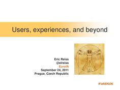 Users, Experience, and Beyond by Eric Reiss via Slideshare