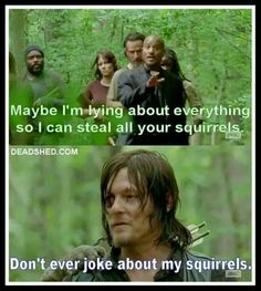 Back off my squirrels Father!!! Daryl Dixon. Father Gabriel. TWD. Norman Reedus. The Walking Dead. Season 5 episode 2. Strangers.