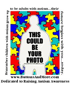 Children with autism and Asperger's DO NOT GROW OUT OF IT. We have it when we're born and we have it until we die.  We are not sick, or handicapped, or crazy, or lazy, or spoiled. We need love, support, guidance and patience.  Our needs are as unique and different as our personalities and interests. Thank you.