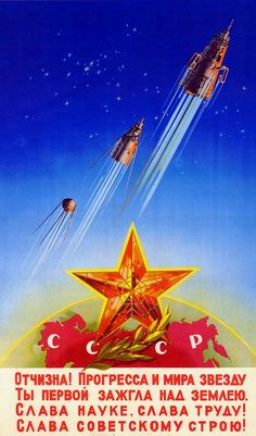 Fatherland! You lighted the star of progress and peace. Glory to the science, glory to the labor! Glory to the Soviet regime! Propaganda posters of Soviet space program 1958-1963