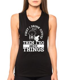 Look at this #zulilyfind! Black 'First I Drink Coffee' Racerback Tank #zulilyfinds