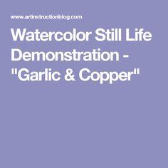"""Watercolor Still Life Demonstration - """"Garlic & Copper"""""""