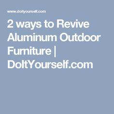 Wonderful 2 Ways To Revive Aluminum Outdoor Furniture | DoItYourself.com