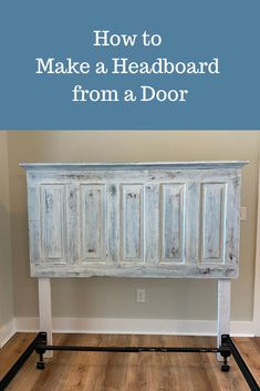 Making a Headboard from an Old Door Antique Door Headboards, Headboard From Old Door, Painted Headboard, Headboard Decor, Headboard Designs, Diy Headboards, Farmhouse Headboards, Distressed Headboard, Diy King Size Headboard
