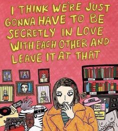 I think we're just gonna have to be secretly in love with each other and leave it at that. Pretty Words, Beautiful Words, Film Anime, Wow Art, Art Graphique, Aesthetic Art, Wall Collage, Art Inspo, Illustration Art