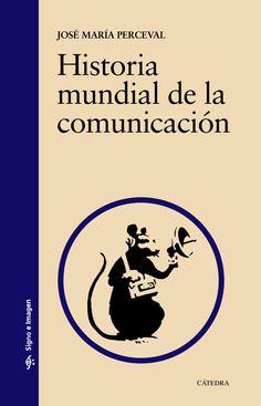 Historia mundial de la comunicación / José María Perceval.-- Madrid : Cátedra, 2015.
