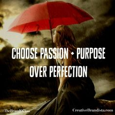 Choose passion and purpose over perfection xo   Creative Brandista   Life Coaching   Business Branding