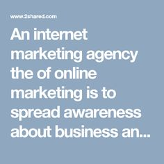 An internet marketing agency the of online marketing is to spread awareness about business and products or services via the internet. Online marketing the internet has transformed business marketing .For a lot of online marketing it makes sense to launch their own internet marketing firm. #Inbound Marketing Services