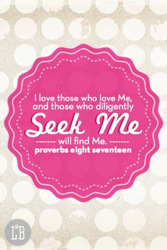 proverbs 8:17...More at http://design.christianpost.com