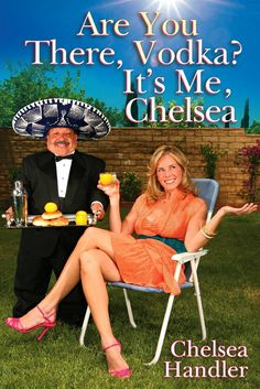 """Chelsea Handler """"Are You There, Vodka? It's Me, Chelsea"""" ...but let's be clear: I mean the book NOT the show!"""