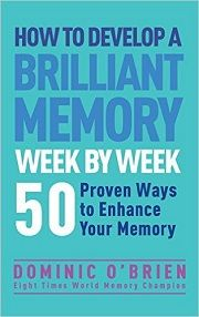 How to Develop a Brilliant Memory Week by Week: 50 Proven Ways to Enhance Your Memory Skills by Dominic O'Brien