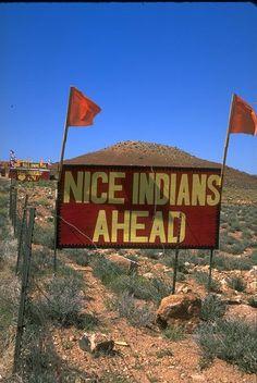 'Nice Indians Ahead', on Navajo  Reservation, Highway 84, Arizona