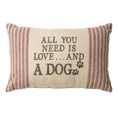 """""""All You Need is Love and a Dog"""" Throw Pillow"""