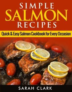 Simple Salmon Recipes  Quick & Easy Salmon Cookbook for Every Occasion by Sarah Clark, http://www.amazon.com/dp/B00JE1P43O/ref=cm_sw_r_pi_dp_vTXwtb0754W7J