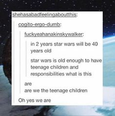 Am a Star Wars teen, my dad watched it when he was 5 ;), you?
