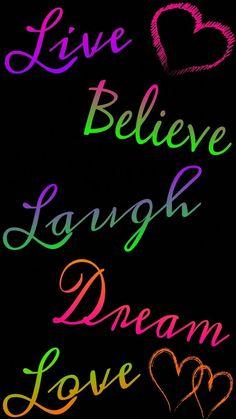 Believe, Laugh, Dream - iPhone/Android Galaxy Phone Wallpaper/Background/Lockscreen. Galaxy Phone Wallpaper, Funny Phone Wallpaper, Neon Wallpaper, Heart Wallpaper, Wallpaper Quotes, Wallpaper Backgrounds, Cute Wallpapers, Hero Quotes, Cute Quotes